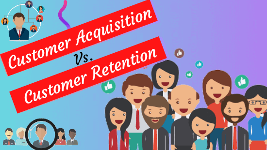 Customer Acquisition or Customer Retention: