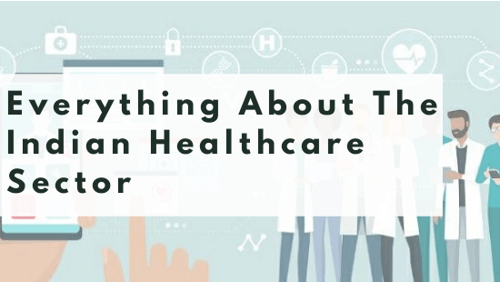 [Healthcare In India] A Complete Guide About The Healthcare Industry In India