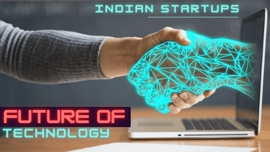 Future Of Technology And Its Impact That Indian Startups Should Know