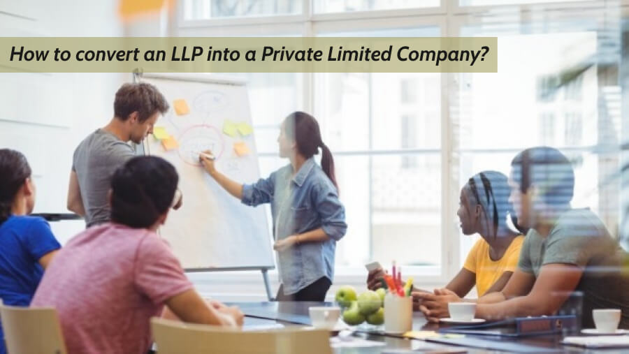 How to convert an LLP Registration into a Private Limited Company?